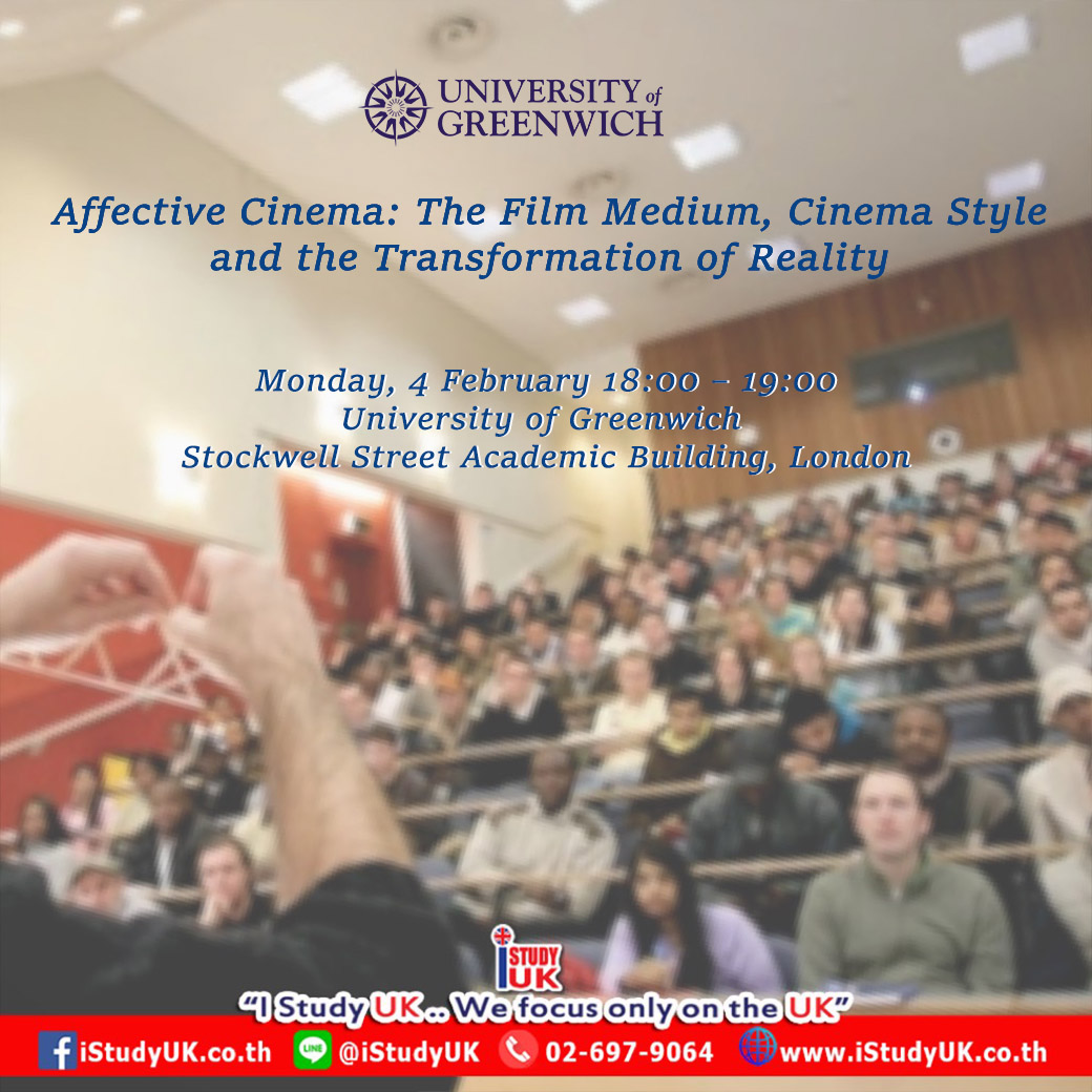 Public Lecture หัวข้อ Affective Cinema: The Film Medium, Cinema Style, and the Transformation of Reality at University of Greenwich London UK